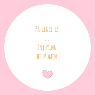 PatienceIsEnjoyingTheMoment